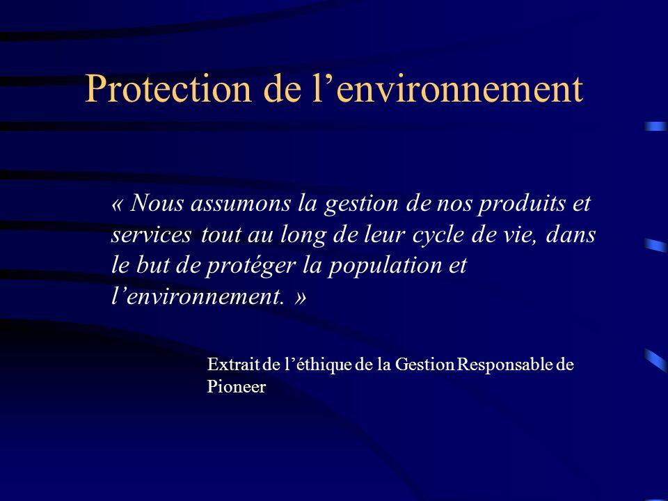 Protection de lenvironnement « Nous assumons la gestion de nos produits et services tout au long de leur cycle de vie, dans le but de protéger la popu