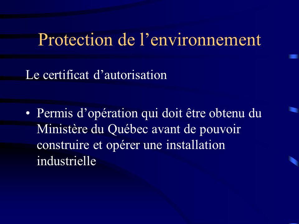 Protection de lenvironnement Certificat dautorisation Élaboration conjointe avec le MENVIQ de normes de rejets industriels à respecter Inclus un plan de mesure et le suivi des paramètres faisant partie de la norme Comprend un plan damélioration continue et de diminution constante des rejets
