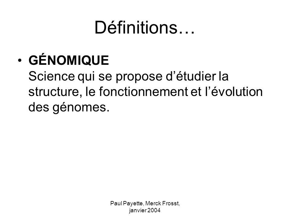 Paul Payette, Merck Frosst, janvier 2004 Définitions… GÉNOMIQUE Science qui se propose détudier la structure, le fonctionnement et lévolution des génomes.