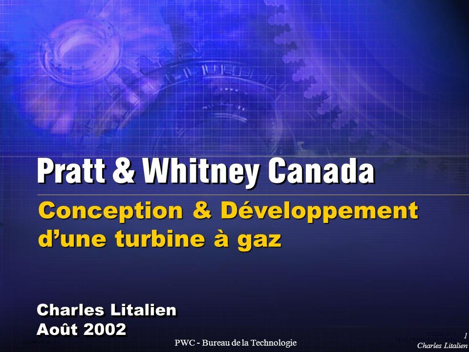 CORP VG G 1 5722520 G 1 P&WC PROPRIETARY DATA 1 Charles Litalien PWC - Bureau de la Technologie Charles Litalien Août 2002 Conception & Développement dune turbine à gaz