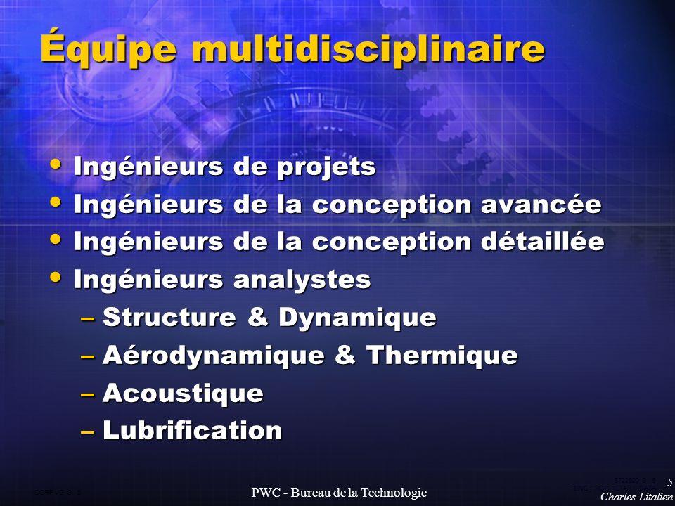 CORP VG G 5 5722520 G 5 P&WC PROPRIETARY DATA 5 Charles Litalien PWC - Bureau de la Technologie Équipe multidisciplinaire Ingénieurs de projets Ingéni