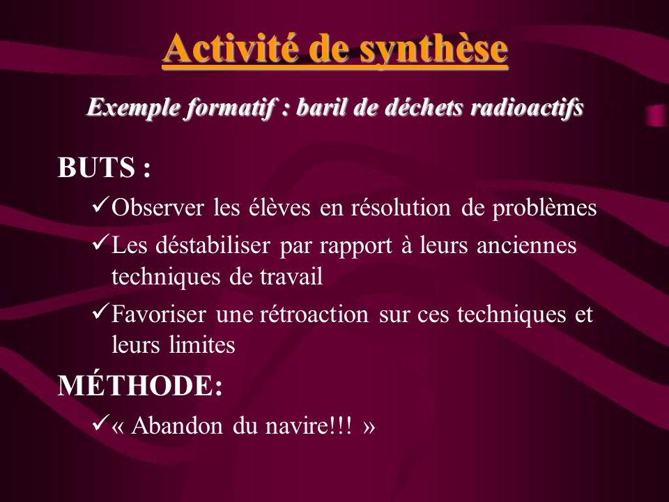 Activité de synthèse Exemple formatif : baril de déchets radioactifs BUTS : Observer les élèves en résolution de problèmes Les déstabiliser par rappor