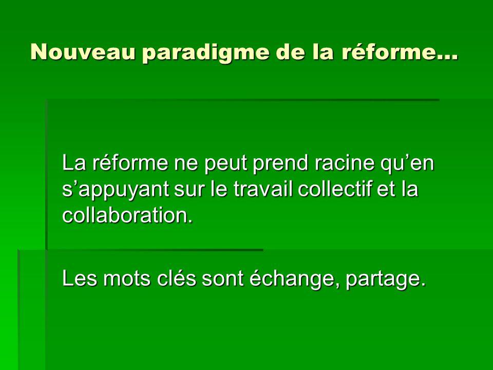 Nouveau paradigme de la réforme… La réforme ne peut prend racine quen sappuyant sur le travail collectif et la collaboration.