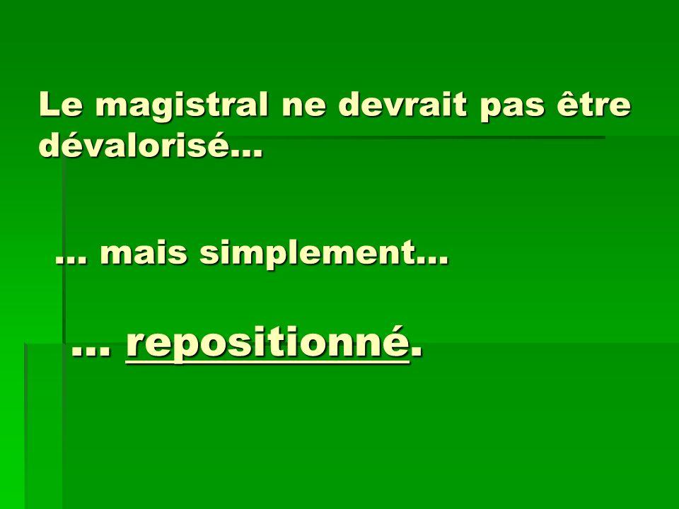 Le magistral ne devrait pas être dévalorisé… … mais simplement… … repositionné.