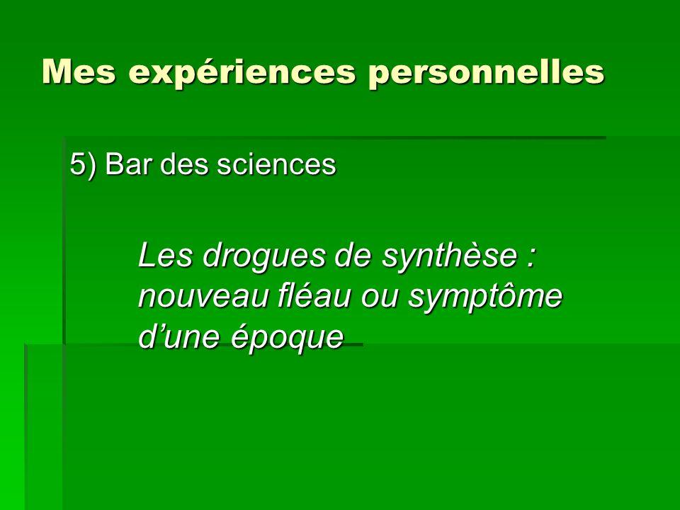 Mes expériences personnelles 5) Bar des sciences Les drogues de synthèse : nouveau fléau ou symptôme dune époque