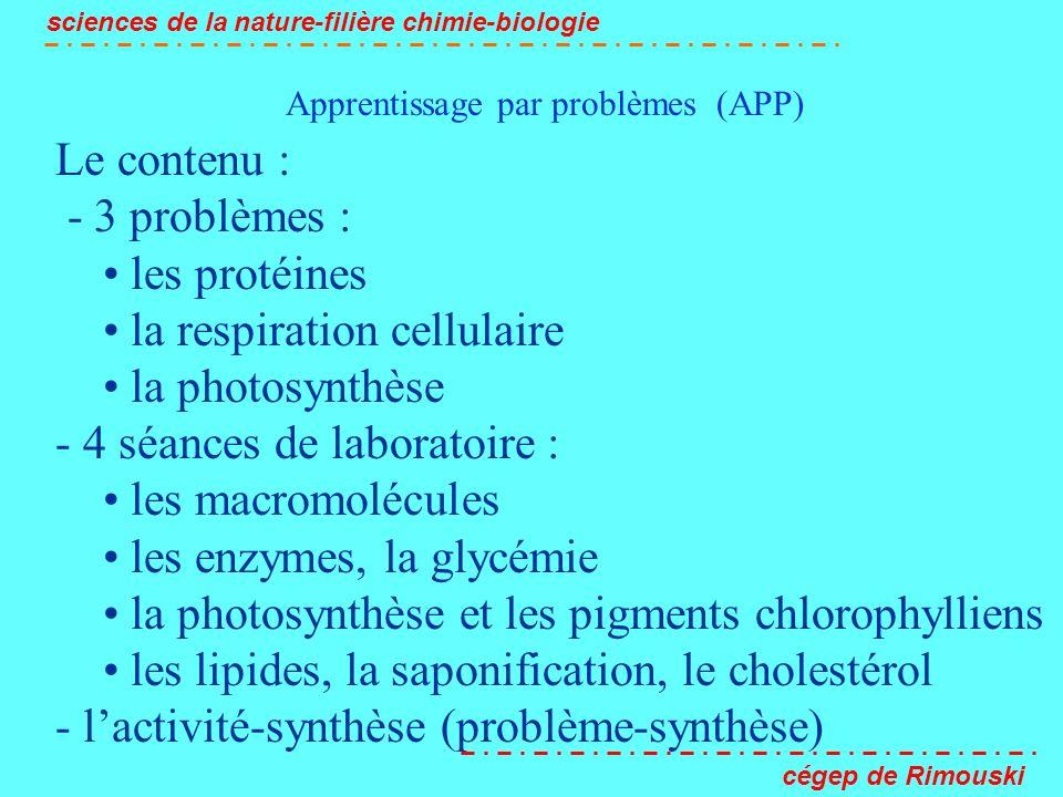 Apprentissage par problèmes (APP) sciences de la nature-filière chimie-biologie cégep de Rimouski Le contenu : - 3 problèmes : les protéines la respir