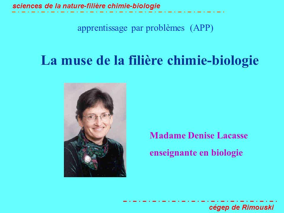 apprentissage par problèmes (APP) sciences de la nature-filière chimie-biologie cégep de Rimouski La muse de la filière chimie-biologie Madame Denise