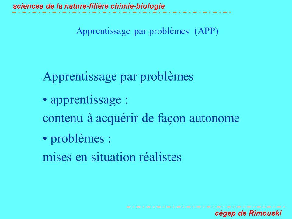 Apprentissage par problèmes (APP) sciences de la nature-filière chimie-biologie cégep de Rimouski Apprentissage par problèmes apprentissage : contenu