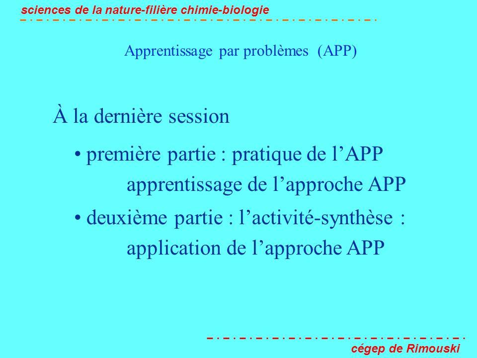Apprentissage par problèmes (APP) sciences de la nature-filière chimie-biologie cégep de Rimouski À la dernière session première partie : pratique de
