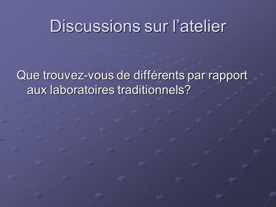 Discussions sur latelier Que trouvez-vous de différents par rapport aux laboratoires traditionnels
