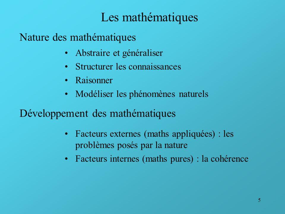 5 Les mathématiques Abstraire et généraliser Structurer les connaissances Raisonner Modéliser les phénomènes naturels Nature des mathématiques Dévelop
