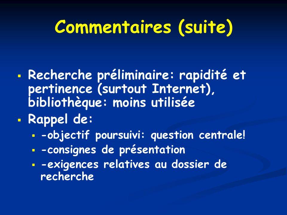 Commentaires (suite) Recherche préliminaire: rapidité et pertinence (surtout Internet), bibliothèque: moins utilisée Rappel de: -objectif poursuivi: q