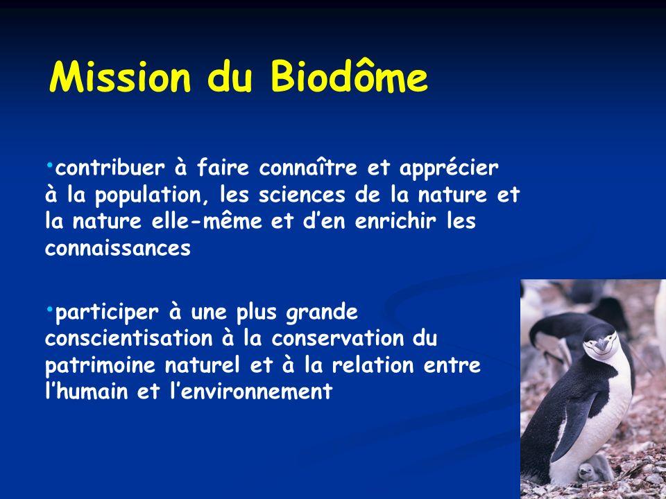 Mission du Biodôme contribuer à faire connaître et apprécier à la population, les sciences de la nature et la nature elle-même et den enrichir les con