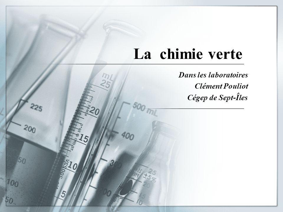 La chimie verte Dans les laboratoires Clément Pouliot Cégep de Sept-Îles