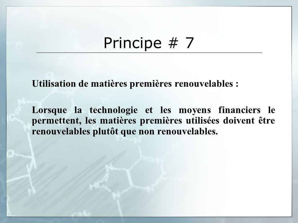 Principe # 7 Utilisation de matières premières renouvelables : Lorsque la technologie et les moyens financiers le permettent, les matières premières utilisées doivent être renouvelables plutôt que non renouvelables.