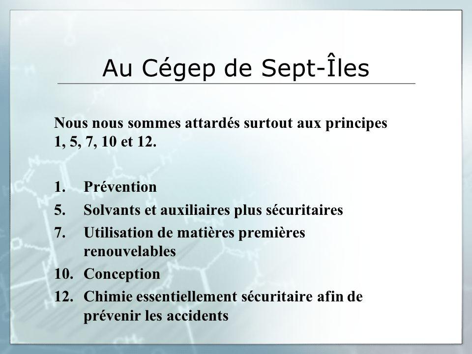 Au Cégep de Sept-Îles Nous nous sommes attardés surtout aux principes 1, 5, 7, 10 et 12. 1. Prévention 5. Solvants et auxiliaires plus sécuritaires 7.