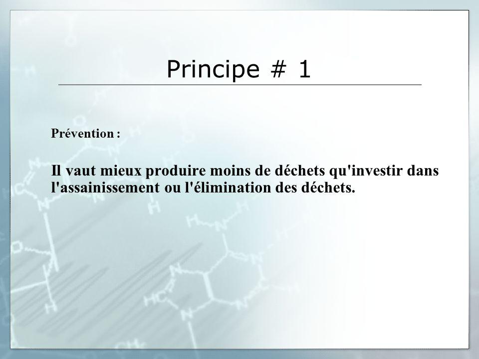 Principe # 1 Prévention : Il vaut mieux produire moins de déchets qu investir dans l assainissement ou l élimination des déchets.