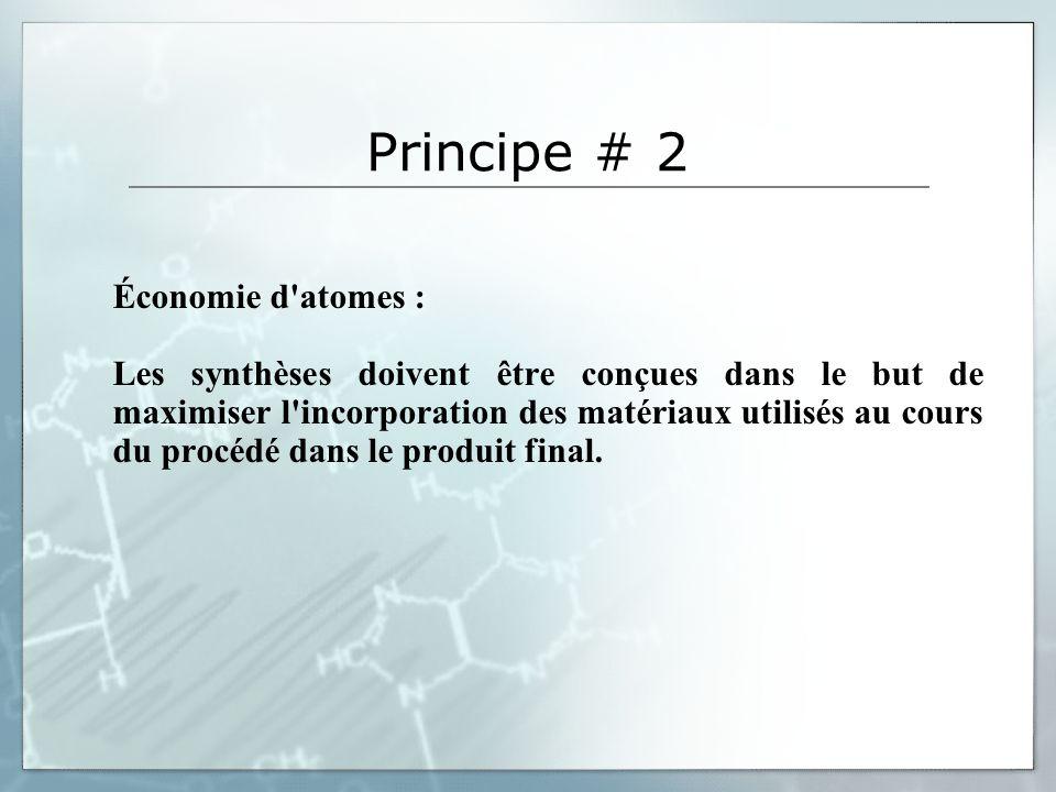 Principe # 3 Synthèses chimiques moins nocives : Lorsque c est possible, les méthodes de synthèse doivent être conçues pour utiliser et créer des substances faiblement ou non toxiques pour les humains et sans conséquences sur l environnement.
