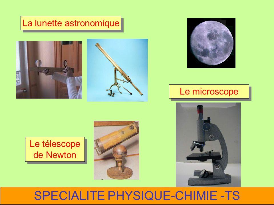Le microscope Le télescope de Newton La lunette astronomique SPECIALITE PHYSIQUE-CHIMIE -TS
