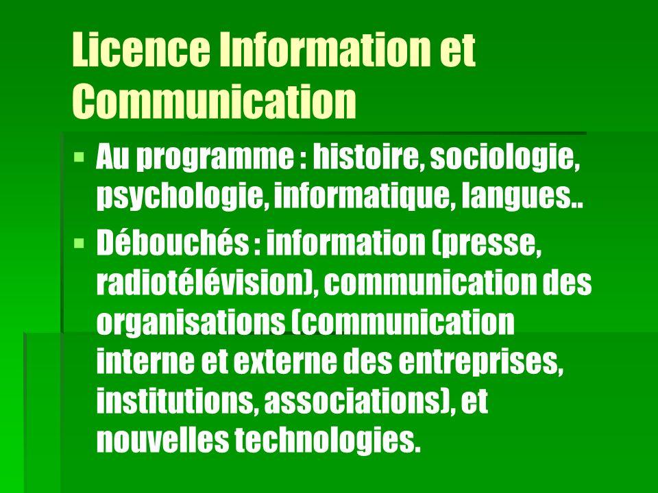 Licence Information et Communication Au programme : histoire, sociologie, psychologie, informatique, langues.. Débouchés : information (presse, radiot