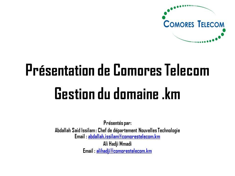Présentation de Comores Telecom Gestion du domaine.km Présentés par: Abdallah Said Issilam : Chef de département Nouvelles Technologie Email : abdalla