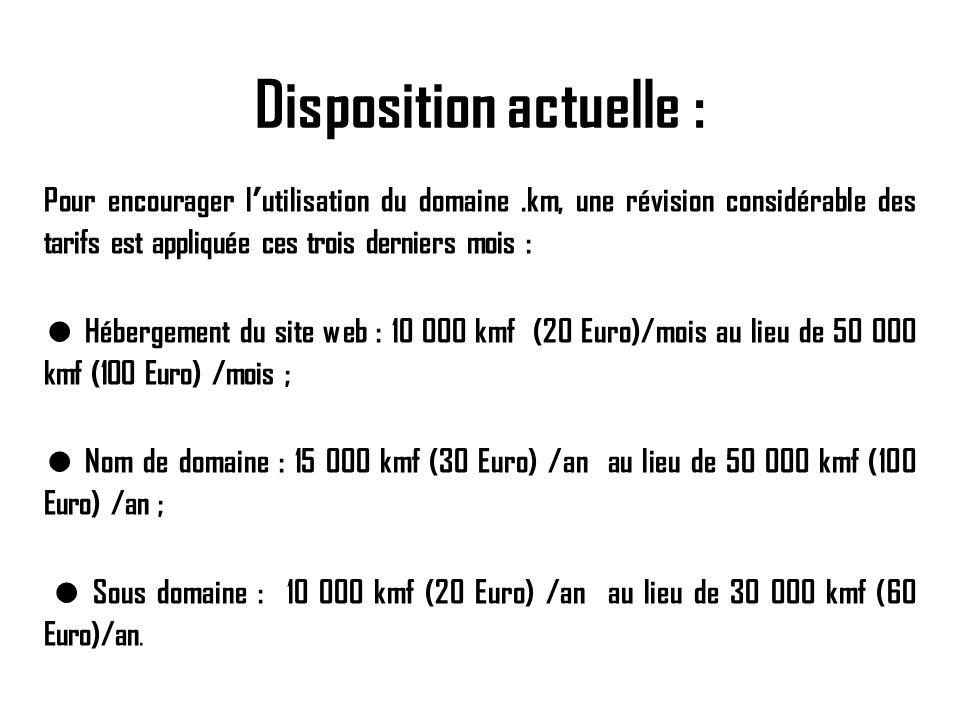 Disposition actuelle : Pour encourager lutilisation du domaine.km, une révision considérable des tarifs est appliquée ces trois derniers mois : Héberg