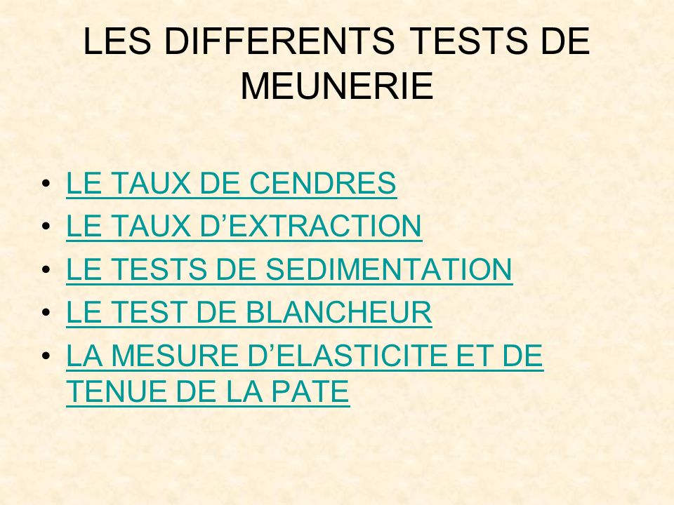 LES DIFFERENTS TESTS DE MEUNERIE LE TAUX DE CENDRES LE TAUX DEXTRACTION LE TESTS DE SEDIMENTATION LE TEST DE BLANCHEUR LA MESURE DELASTICITE ET DE TEN