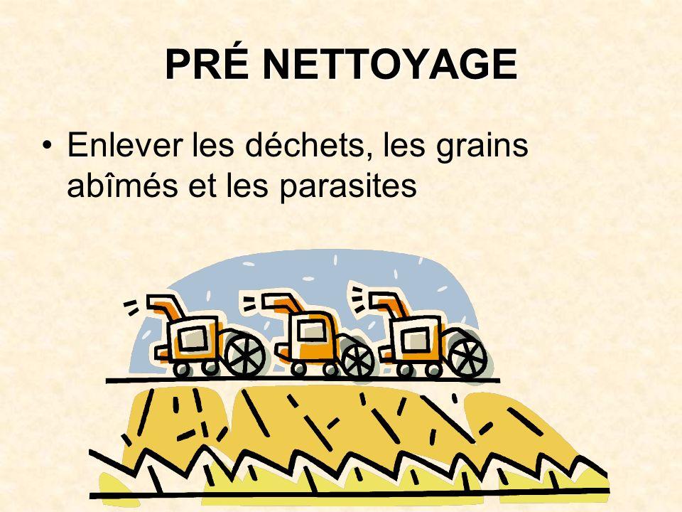 PRÉ NETTOYAGE Enlever les déchets, les grains abîmés et les parasites