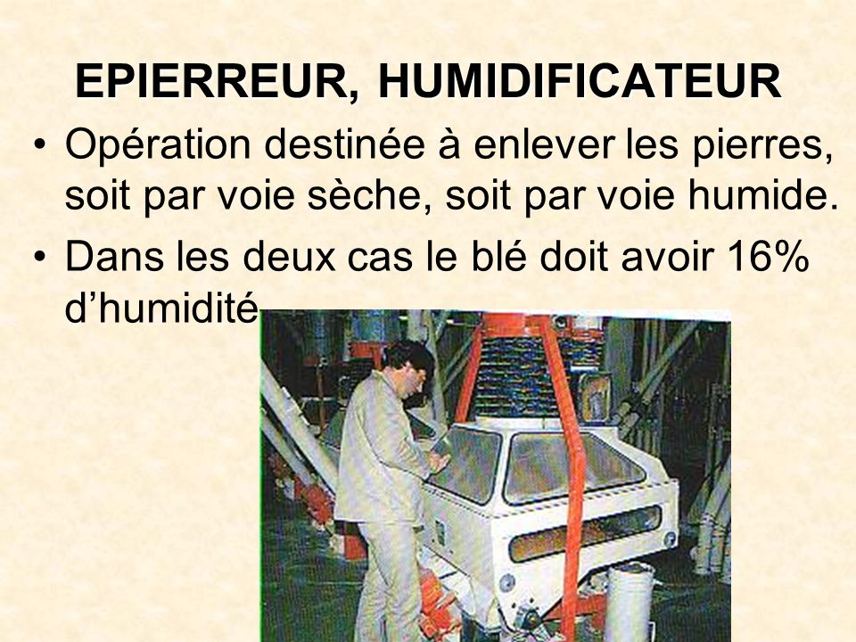 EPIERREUR, HUMIDIFICATEUR Opération destinée à enlever les pierres, soit par voie sèche, soit par voie humide.