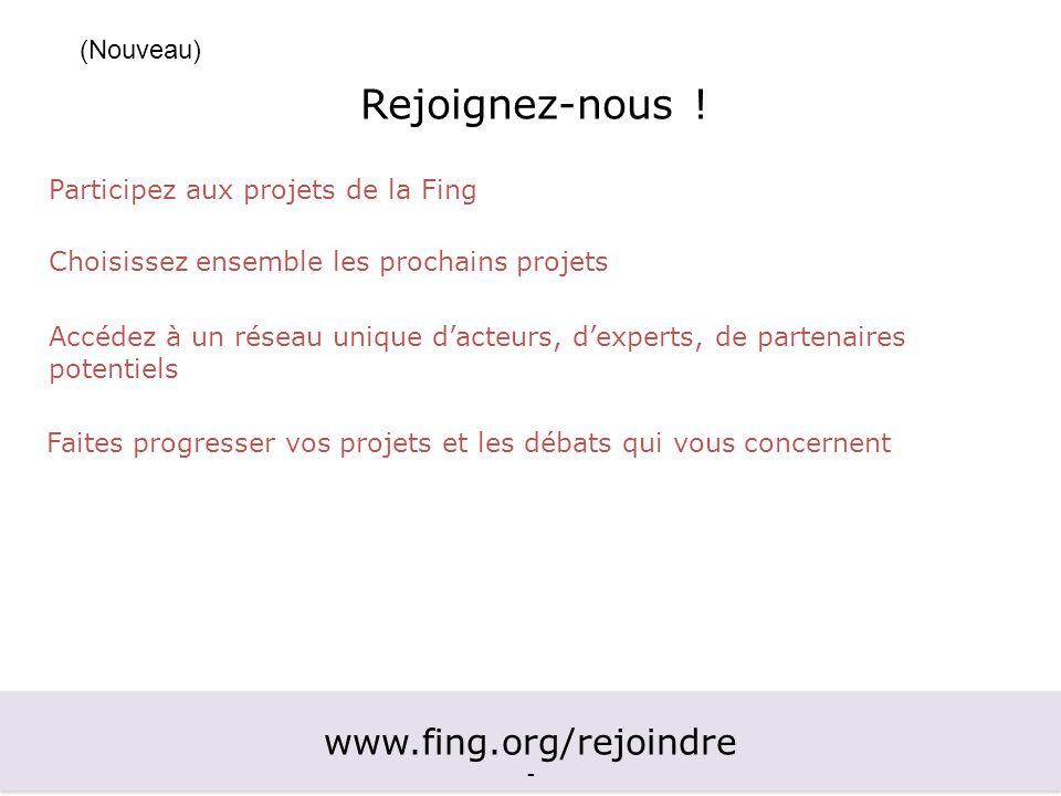 www.fing.org/rejoindre - www.fing.org/rejoindre - Choisissez ensemble les prochains projets Accédez à un réseau unique dacteurs, dexperts, de partenai
