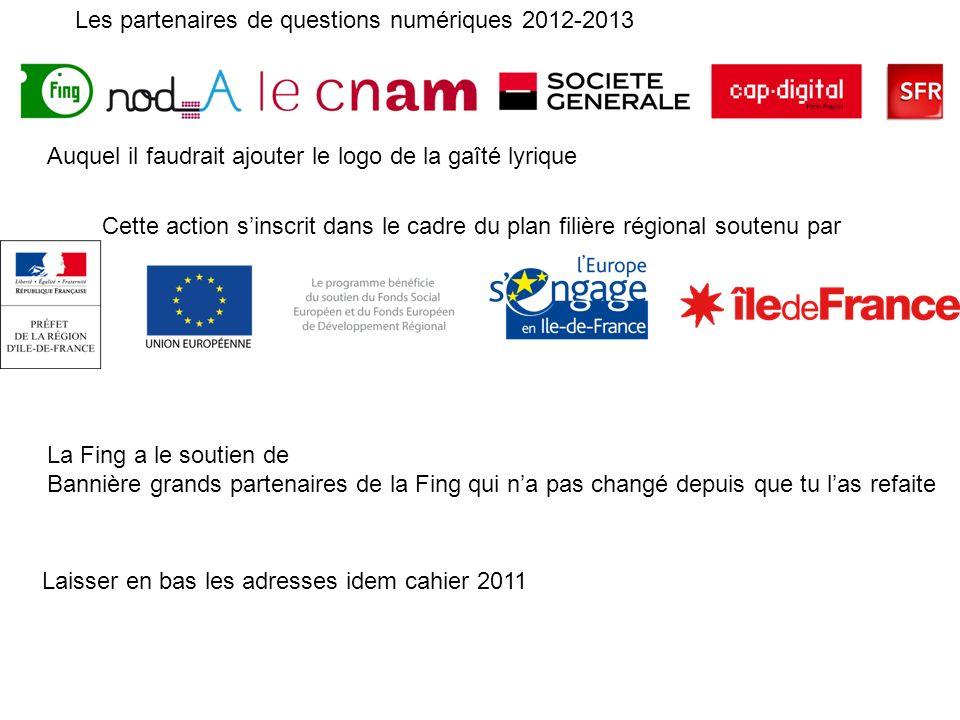 Auquel il faudrait ajouter le logo de la gaîté lyrique Les partenaires de questions numériques 2012-2013 Cette action sinscrit dans le cadre du plan f