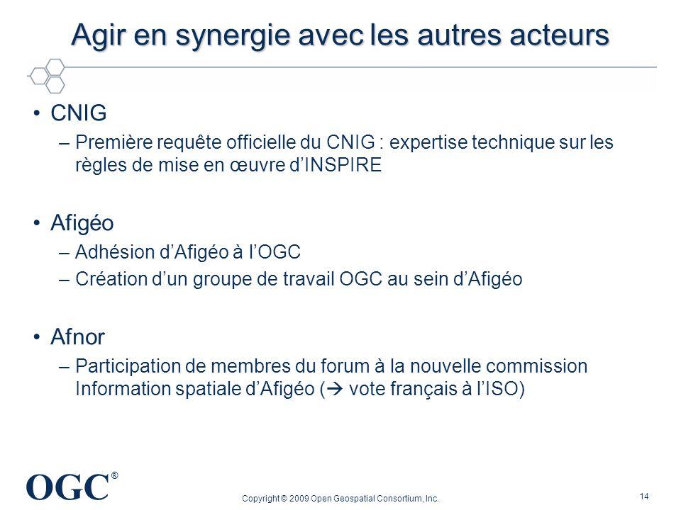 OGC ® Agir en synergie avec les autres acteurs CNIG –Première requête officielle du CNIG : expertise technique sur les règles de mise en œuvre dINSPIR