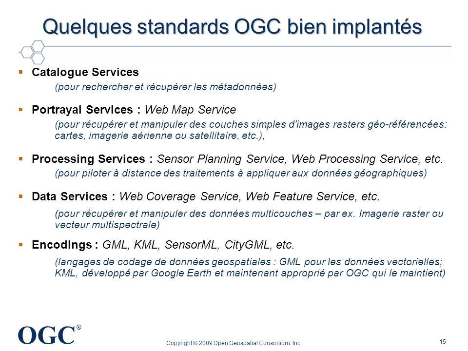OGC ® Copyright © 2009 Open Geospatial Consortium, Inc. 15 Quelques standards OGC bien implantés Catalogue Services (pour rechercher et récupérer les
