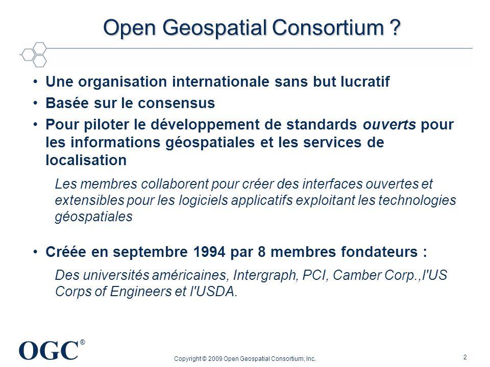OGC ® 2 Open Geospatial Consortium ? Open Geospatial Consortium ? Une organisation internationale sans but lucratif Basée sur le consensus Pour pilote