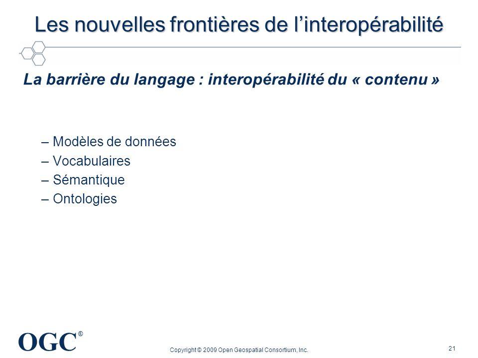 OGC ® Les nouvelles frontières de linteropérabilité La barrière du langage : interopérabilité du « contenu » –Modèles de données –Vocabulaires –Sémant