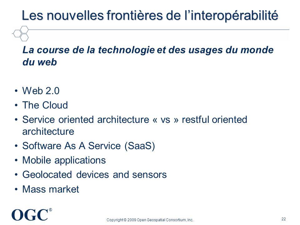 OGC ® Les nouvelles frontières de linteropérabilité La course de la technologie et des usages du monde du web Web 2.0 The Cloud Service oriented archi