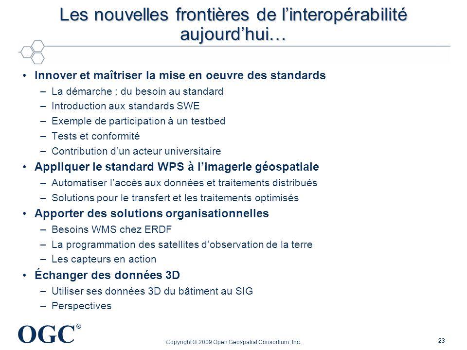 OGC ® Copyright © 2009 Open Geospatial Consortium, Inc. 23 Les nouvelles frontières de linteropérabilité aujourdhui… Innover et maîtriser la mise en o