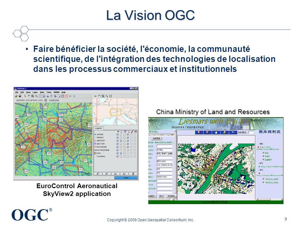 OGC ® Copyright © 2009 Open Geospatial Consortium, Inc. 33 La Vision OGC Faire bénéficier la société, l'économie, la communauté scientifique, de l'int