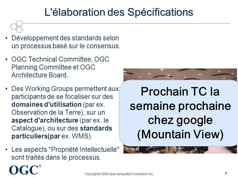 OGC ® Copyright © 2009 Open Geospatial Consortium, Inc. 66 L'élaboration des Spécifications Développement des standards selon un processus basé sur le