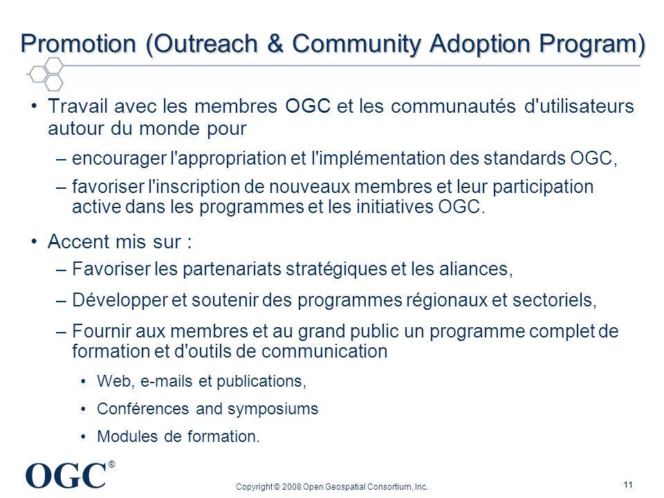 OGC ® Copyright © 2008 Open Geospatial Consortium, Inc. 11 Promotion (Outreach & Community Adoption Program) Travail avec les membres OGC et les commu