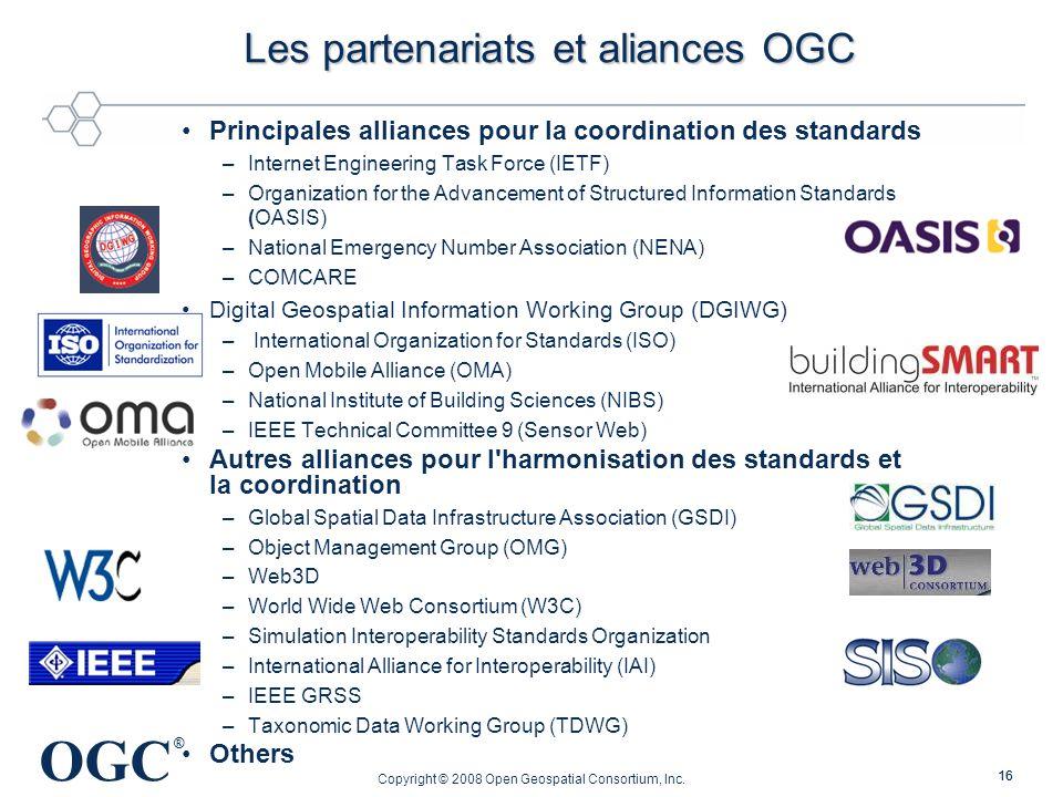 OGC ® Copyright © 2008 Open Geospatial Consortium, Inc. 16 Les partenariats et aliances OGC Principales alliances pour la coordination des standards –