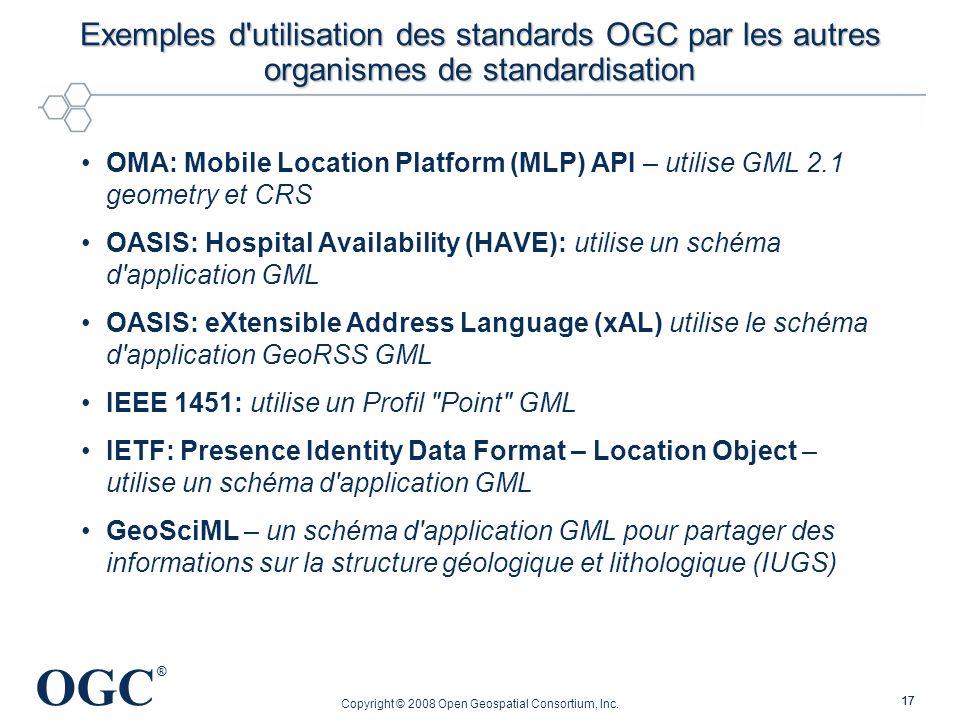 OGC ® Copyright © 2008 Open Geospatial Consortium, Inc. 17 Exemples d'utilisation des standards OGC par les autres organismes de standardisation OMA: