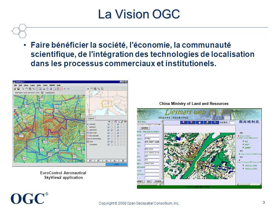 OGC ® Copyright © 2008 Open Geospatial Consortium, Inc. 33 La Vision OGC Faire bénéficier la société, l'économie, la communauté scientifique, de l'int
