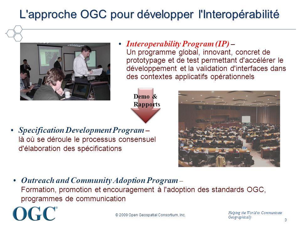Helping the World to Communicate Geographically L approche OGC pour développer l Interopérabilité © 2009 Open Geospatial Consortium, Inc.