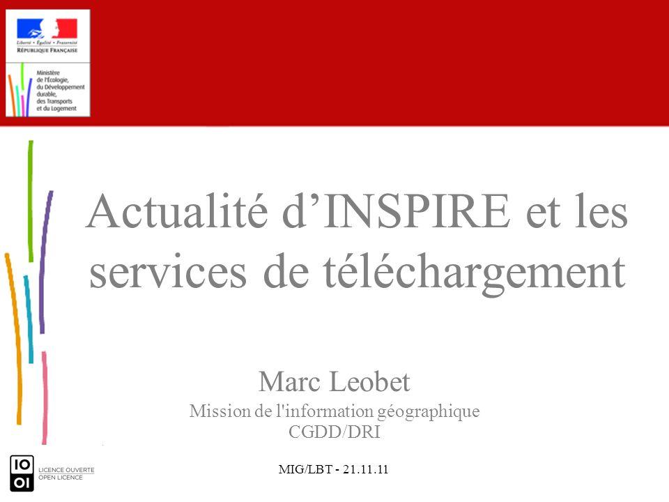 MIG/LBT - 21.11.11 Marc Leobet Mission de l'information géographique CGDD/DRI Actualité dINSPIRE et les services de téléchargement