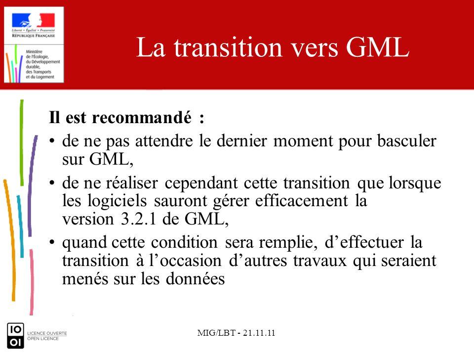 MIG/LBT - 21.11.11 La transition vers GML Il est recommandé : de ne pas attendre le dernier moment pour basculer sur GML, de ne réaliser cependant cet