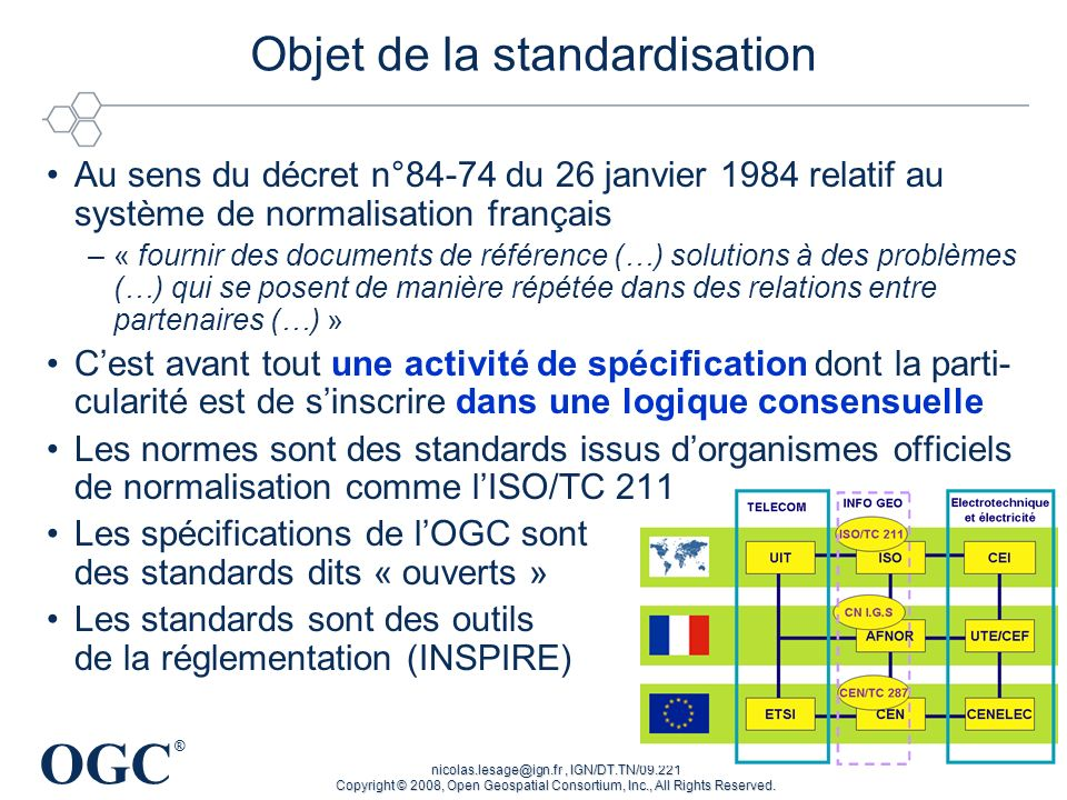 OGC ® nicolas.lesage@ign.fr, IGN/DT.TN/09.221 Copyright © 2008, Open Geospatial Consortium, Inc., All Rights Reserved. Objet de la standardisation Au
