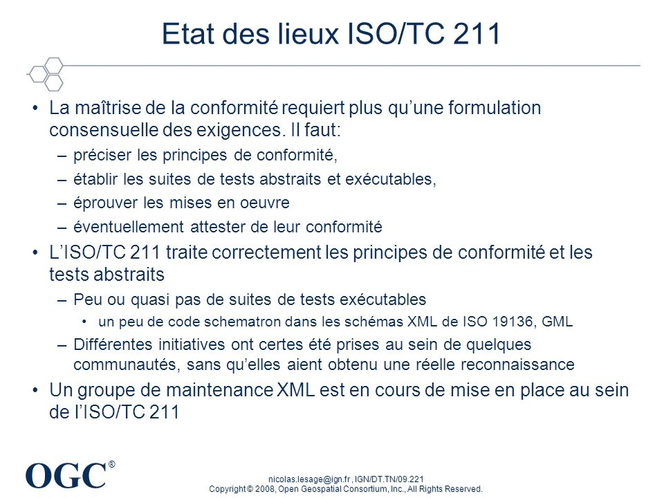 OGC ® nicolas.lesage@ign.fr, IGN/DT.TN/09.221 Copyright © 2008, Open Geospatial Consortium, Inc., All Rights Reserved. Etat des lieux ISO/TC 211 La ma