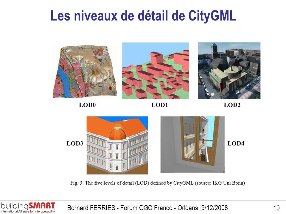 10 Bernard FERRIES - Forum OGC France - Orléans, 9/12/2008 Les niveaux de détail de CityGML