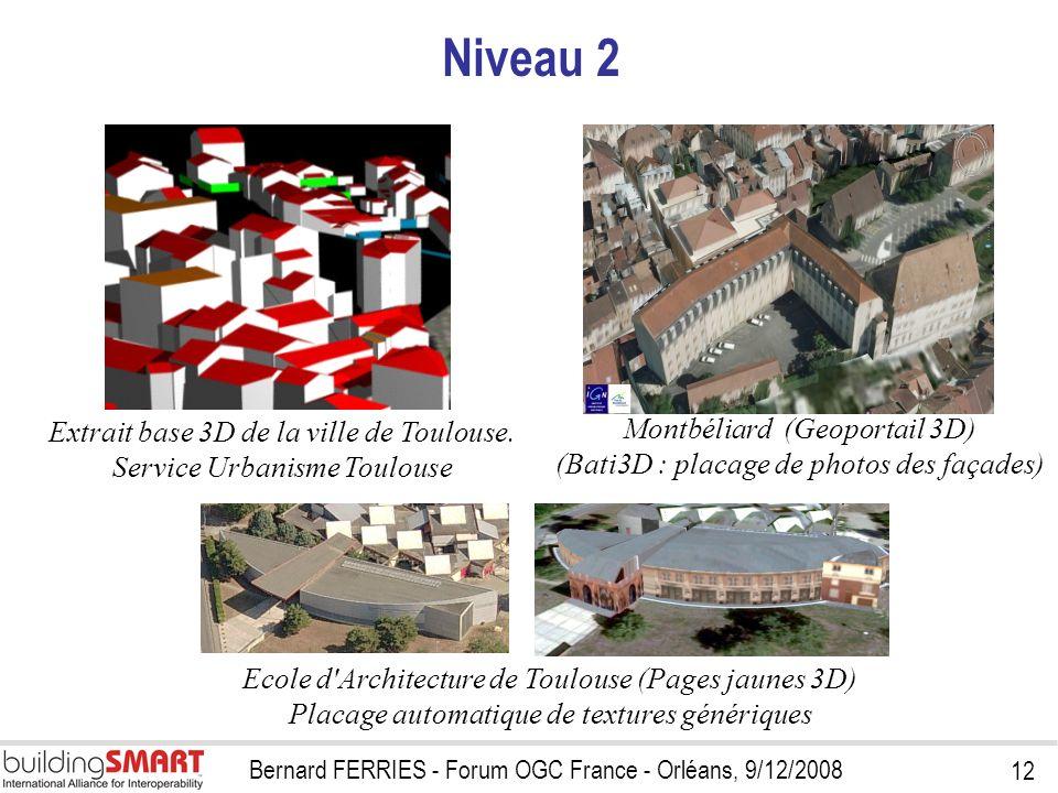 12 Bernard FERRIES - Forum OGC France - Orléans, 9/12/2008 Niveau 2 Extrait base 3D de la ville de Toulouse. Service Urbanisme Toulouse Montbéliard (G